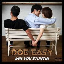Why You Stuntin - Doe Easy. Listen online on Yandex Music